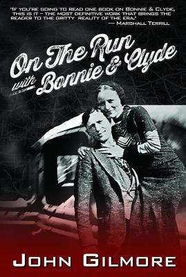 On the Run With Bonnie & Clyde By Gilmore, John